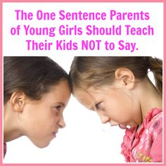 Starting in preschool and continuing into the 2nd grade, there is one unkind sentence girls tend to throw around ALL the time when they get frustrated or mad.
