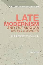 Late Modernism and The English Intelligencer: On the Poetics of Community by Alex Latter - E 824 LAT