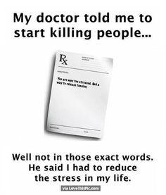 My Dr Told Me To Start Killing People... funny quotes quote jokes lol funny quote funny quotes funny sayings joke humor
