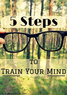Train your mind! It's an important step in being prepared and ready to handle whatever life throws at us because no one is ever prepared for everything.