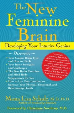 The New Feminine Brain: How Women Can Develop Their Inner Strengths, Genius, and Intuition by Mona Lisa Schulz