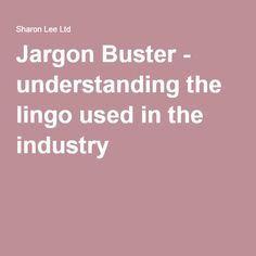 Jargon Buster - understanding the lingo used in the industry