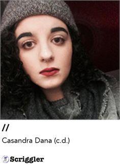 // by Casandra Dana (c.d.) https://scriggler.com/detailPost/poetry/27107