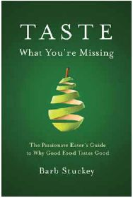 Taste What You're Missing: The Passionate Eater's Guide to Why Good Food Tastes Good by Barb Stuckey