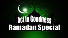 Act In Goodness Ramadan Special (Day come to goodness, abdul karim Ramadan, Special Day, Acting, Good Things, Logos, Logo, Legos