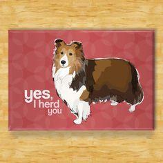 Sheltie Magnet Yes I Herd You Shetland Sheepdog by PopDoggie
