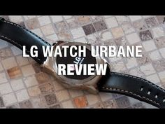 LG Watch Urbane Review: The Best Android Smartwatch Money Can Buy Today