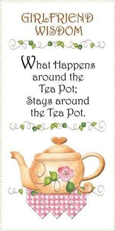What happens around the tea pot, stays around the tea pot