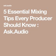 5 Essential Mixing Tips Every Producer Should Know : Ask.Audio