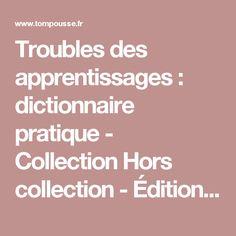 Troubles des apprentissages : dictionnaire pratique - Collection Hors collection - Éditions Tom Pousse
