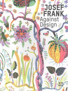 Josef Frank Against Design: Das Anti-formalistische Werk / The Anti-formalist Oeuvre of the Architect