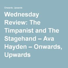 Wednesday Review: The Timpanist and The Stagehand – Ava Hayden – Onwards, Upwards