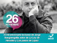 26 de noviembre XXXII aniversario luctuoso de Jorge Ibargüengoitia, autor de La Ley de Herodes y  Los pasos de López