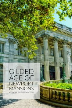 Gilded Age of Newport Mansions - The Traveler's Way. Designed by the best architects of the day with no expense spared in an elaborate game of one-up-manship, these mansions border the obscene for their grandness and ornate style.