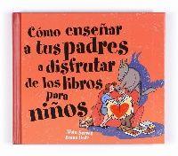 Cómo enseñar a tus padres a disfrutar de los libros para niños. Alain Serres. Para ver la disponibilidad de este título en Bibliotecas Públicas Municipales de Zaragoza consulta el catálogo en http://bibliotecas-municipales.zaragoza.es