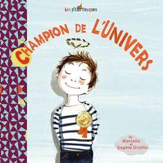 Champion de l'univers  de Marcella illustré par Sophie Griotto  Editions des braques dans la collection Les p'tits Braques