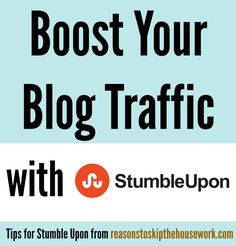 Boost your Blog Traffic with Stumble Upon - Reasons To Skip The Housework #stumbleupon #blogtips