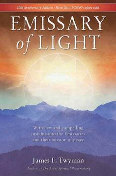 Emissary of light by james twyman http www amazon com dp 1844091015