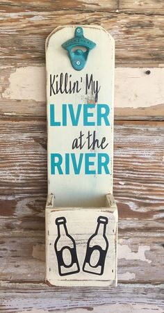 Killin' My Liver At The River. Beer Bottle Opener-Killin' My Liver At The River. Diy Bottle Opener, Beer Bottle Opener, Beer Bottles, The River, Beer Crafts, Bottle Crafts, Wood Crafts, Diy Crafts, Beer Signs