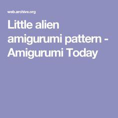 Little alien amigurumi pattern - Amigurumi Today