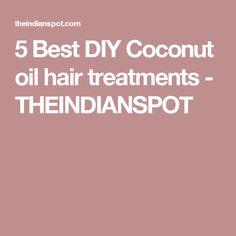 5 Best DIY Coconut oil hair treatments - THEINDIANSPOT