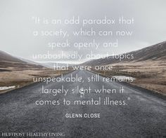 Mental illness is the last frontier. The gay thing is part of everyday life now on a show like 'Modern Family,' but mental illness is still full of stigma. Maybe it is time for that to change. Mental Illness Stigma, Mental Illness Quotes, Mental Illness Awareness, Mental Health Stigma, Mental Health Disorders, Mental Health Quotes, Wellness Quotes, Donald Trump, Schizoaffective Disorder