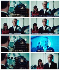 You are a good dalek. Does this make anyone else think of S1E6 when the Dalek said the 9th doctor would make a good Dalek?