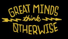 Great Minds Think Otherwise