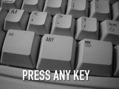 Press any key to start. #Joke