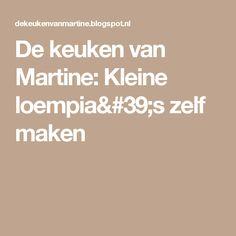 De keuken van Martine: Kleine loempia's zelf maken