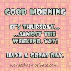 We have 40 Good Morning Thursday quotes to get your ready for the day. Thursday is just one step closer to the weekend so that should make these quotes that much better. Check these out and share with others!