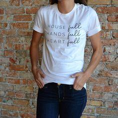 House Full Hands Full Heart Full © Mom T Shirt Graphic Tee