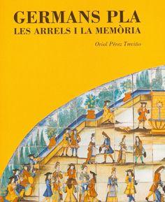 Germans Pla : les arrels i la memòria / Oriol Pérez Treviño