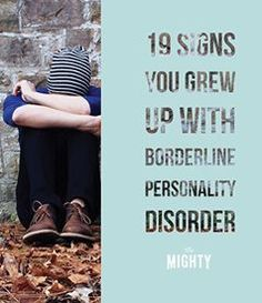 19 Signs You Grew Up With Borderline Personality Disorder
