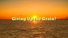 Giving Up the Grain? - https://twitter.com/pdoors/status/811204733511745536