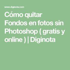 Cómo quitar Fondos en fotos sin Photoshop ( gratis y online ) | Diginota