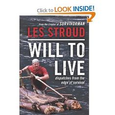 Will to Live: Dispatches from the Edge of Survival: Les Stroud: 9780062026576: Amazon.com: Books
