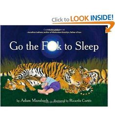 Cover of the book Go the F- To Sleep by Adam Mansbach, illustrated by Ricardo Cortes. The book's publication date has been bumped up and the print run has been increased. Up Book, This Is A Book, Night Book, Night Time, Book Log, Good Books, Books To Read, Free Books, The Rok