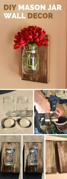 DIY Mason Jar Wall Decorations: Get creative decorating your walls. Fixing mason jars with a piece of fresh flower to the wall and add a nice rustic accent to your decor.