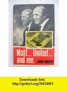 Matt, United and Me - FIRST EDITION (9780285501843) Jimmy Murphy , ISBN-10: 0285501844  , ISBN-13: 978-0285501843 ,  , tutorials , pdf , ebook , torrent , downloads , rapidshare , filesonic , hotfile , megaupload , fileserve