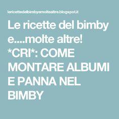 Le ricette del bimby e....molte altre! *CRI*: COME MONTARE ALBUMI E PANNA NEL BIMBY