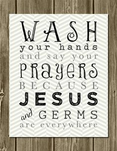SALE - DOWNLOAD Immediately. 8x10 Digital Printable Wash Your Hands and Say Your Prayers Wall Art. Jesus and Germs are Everywhere Art.