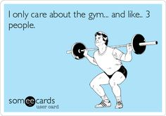 I only care about the gym... and like.. 3 people.
