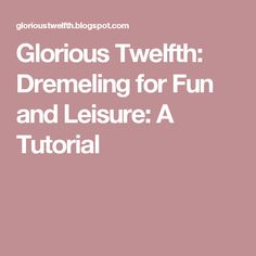 Glorious Twelfth: Dremeling for Fun and Leisure: A Tutorial