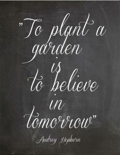 To plant a garden is to believe in tomorrow. Audrey Hepburn. Spread by www.compassionateessentials.com and http://stores.ebay.com/fairtrademarketplace/