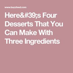 Here's Four Desserts That You Can Make With Three Ingredients