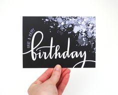 Paint Splatter Birthday Card . Black and White . Modern Handwritten Calligraphy Design . Hand Lettering . Have a Happy Birthday . Single. $4.50, via Etsy.
