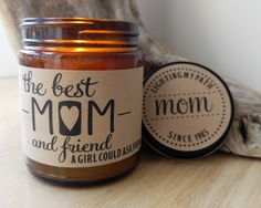 The Best Mom and Friend A Girl Could Ask For Personalized 9 oz. Hand Poured Soy Candle. Completely Handmade in Astoria, Oregon. Comes ready to gift in a lovely gift box. Perfect Mothers Day Gift, Birt