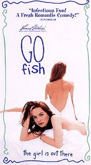 Go Fish (1994)  Love, comedy, gossip, dating and matchmaking… all part of this now-classic lesbian movie. Filmed in glorious black and white, Go Fish is a fun and sexy glimpse into the lives, loves, and drama of a cluster of lesbian friends. So genuine, so familiar, you'll find yourself tittering with delight and watching this video again and again... www.lesbianpickup.com