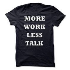 More Work, Less Talk T-Shirts, Hoodies. Get It Now ==>…